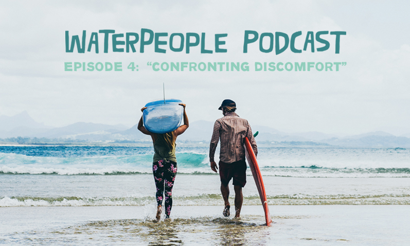 Waterpeople Podcast: Confronting Discomfort – Episode 4
