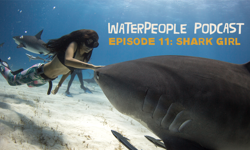WATERPEOPLE PODCAST: SHARK GIRL – EPISODE 11