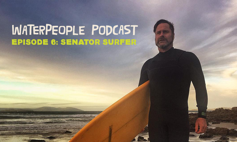 WaterPeople Podcast: Senator Surfer – Episode 6