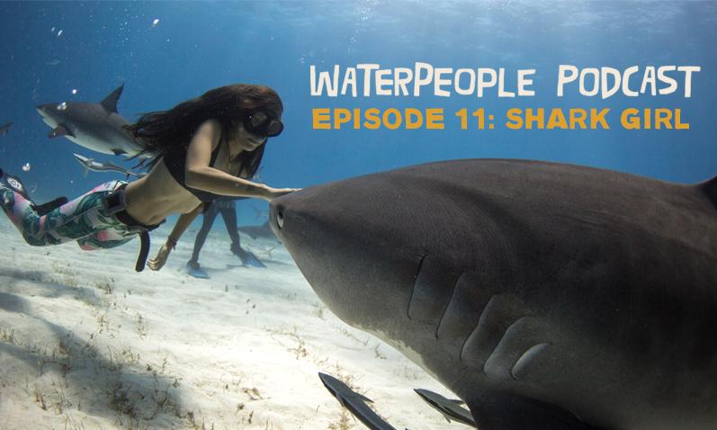 WATERPEOPLE PODCAST: SHARK GIRL – EPISODE 11